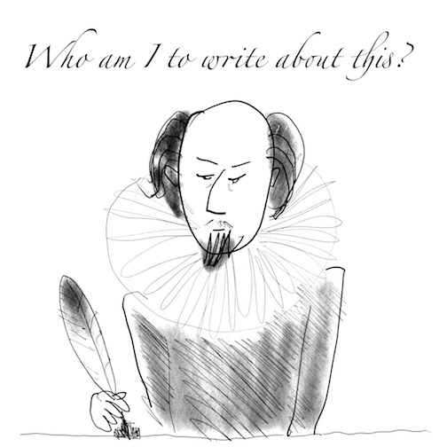 """Shakespeare with quill, thinking, """"Who am I to write about this?"""""""
